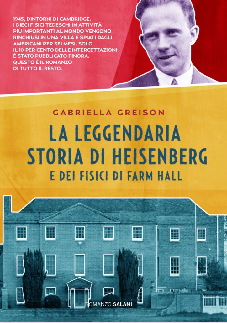 E' in libreria LA LEGGENDARIA STORIA DI HEISENBERG E DEI FISICI DI FARM HALL…sto per raccontarvi una nuova storia con i miei fisici del XX secolo!